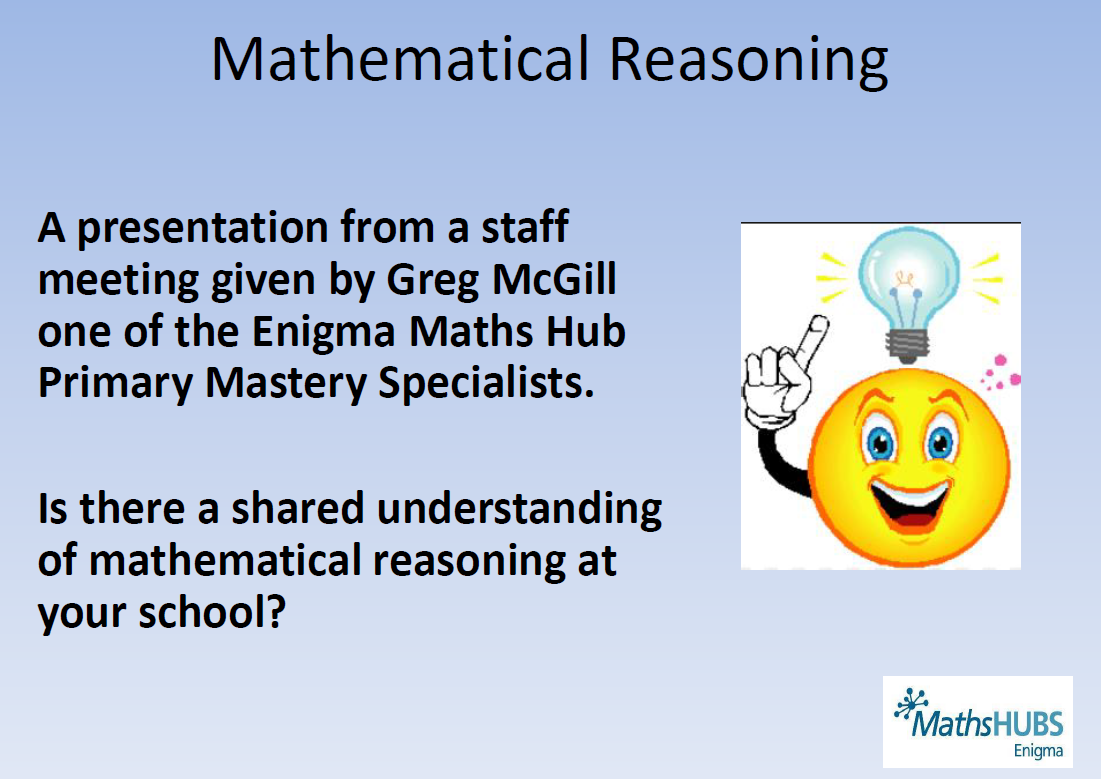 Is there a shared understanding of mathematical reasoning at your school?  Greg McGill at Swallowfield school shares a staff meeting from his school.